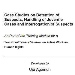 Case studies on Detention of Suspects, Handling of Juvenile Cases and Interrogation of Suspects